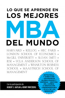 Lo que se aprende en los mejores MBA del mundo - Francisco Javier Garrido Morales | Planeta de Libros