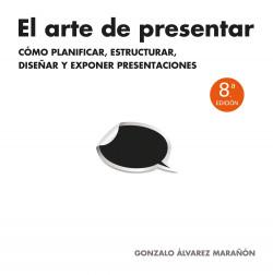 El arte de presentar - Gonzalo Álvarez Marañón | Planeta de Libros