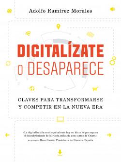 Digitalízate o desaparece - Adolfo Ramírez Morales | Planeta de Libros