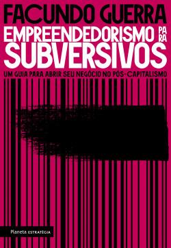 Empreendedorismo para subversivos - Facundo Guerra   Planeta de Libros