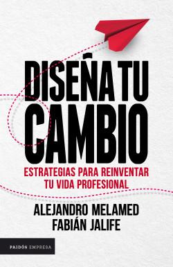 Diseña tu cambio - Alejandro Melamed,Fabián Jalife | Planeta de Libros