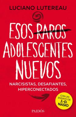 Esos raros adolescentes nuevos - Luciano Lutereau | Planeta de Libros