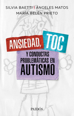 Ansiedad, TOC y conductas problemáticas en autismo - Angeles Matos,María Belén Prieto,Silvia Lucía Baetti   Planeta de Libros