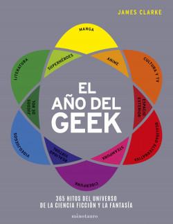 El año del Geek - James Clarke | Planeta de Libros