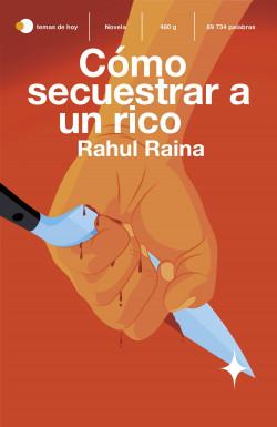 Cómo secuestrar a un rico - Rahul Raina   Planeta de Libros