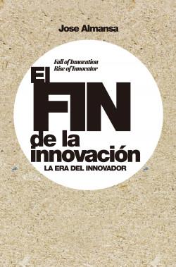 El fin de la innovación - Jose Almansa | Planeta de Libros