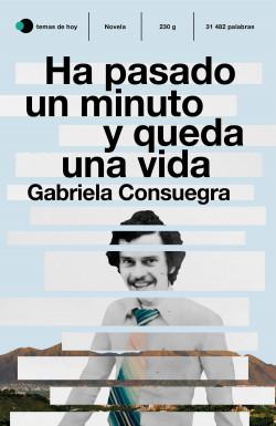 Ha pasado un minuto y queda una vida - Gabriela Consuegra | Planeta de Libros