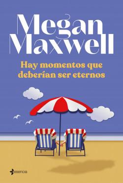 Hay momentos que deberían ser eternos - Megan Maxwell | Planeta de Libros
