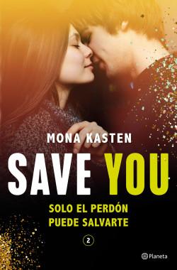 Save You (Serie Save 2) - Mona Kasten | Planeta de Libros