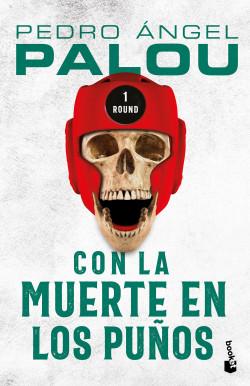 Con la muerte en los puños - Pedro Ángel Palou | Planeta de Libros