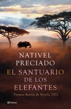 El santuario de los elefantes - Nativel Preciado | Planeta de Libros