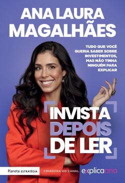 Invista depois de ler - Ana Laura Magalhães | Planeta de Libros