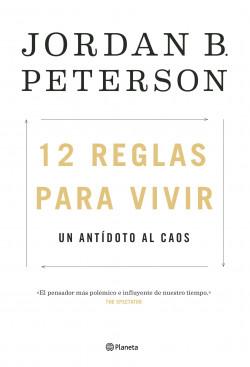 12 reglas para vivir - Jordan B. Peterson | Planeta de Libros