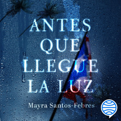 Antes que llegue la luz - Mayra Santos-Febres | Planeta de Libros