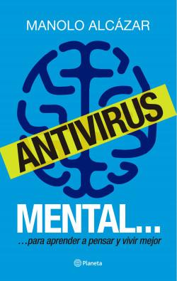 Antivirus mental - Manuel Alcázar Garcia | Planeta de Libros