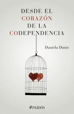 Desde el corazón de la codependencia - Daniela Danis | Planeta de Libros