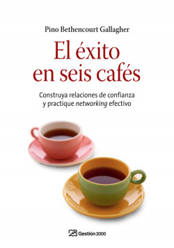 El éxito en seis cafés - Pino Bethencourt Gallagher | Planeta de Libros