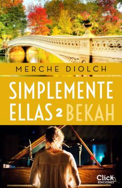 Simplemente ellas 2. Bekah - Merche Diolch | Planeta de Libros