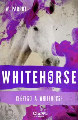 Whitehorse V. Regreso a Whitehorse - W. Parrot | Planeta de Libros
