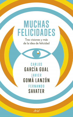 Muchas felicidades – Fernando Savater,Carlos García Gual,Javier Gomá Lanzón | Descargar PDF