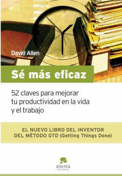 Sé más eficaz – David Allen | Descargar PDF