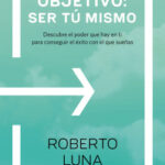 Objetivo: ser tú mismo – Roberto Luna Arocas | Descargar PDF