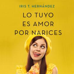 Lo tuyo es amor por narices – Iris T. Hernández | Descargar PDF