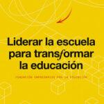 Liderar la escuela para transformar la educación – Fundación Empresarios por la Educación | Descargar PDF