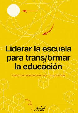 Liderar la escuela para transformar la educación – Fundación Empresarios por la Educación   Descargar PDF