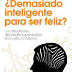 ¿Demasiado inteligente para ser feliz? – Jeanne Siaud-Facchin | Descargar PDF