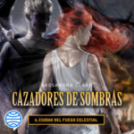 Ciudad del fuego celestial. Cazadores de sombras 6 – Cassandra Clare | Descargar PDF