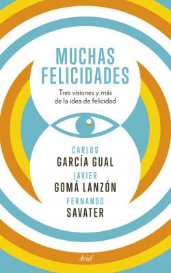 Muchas felicidades - Fernando Savater,Carlos García Gual,Javier Gomá Lanzón | Planeta de Libros