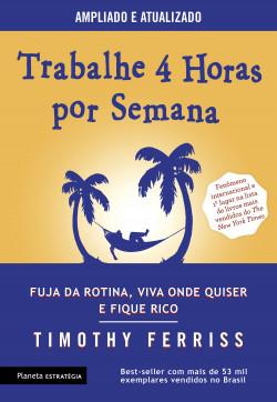 Trabalhe 4 horas por semana - Timothy Ferriss | Planeta de Libros