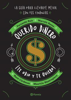 Querido dinero - René Cárdenas,Mauricio Mastropiero,Fernando Ruiz,Marcelo Romo | Planeta de Libros