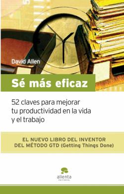 Sé más eficaz - David Allen   Planeta de Libros