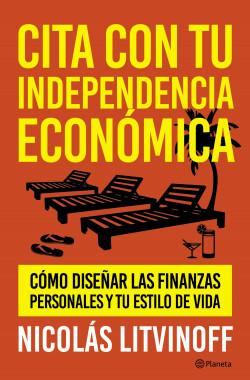 Cita con tu independencia económica - Nicolás Litvinoff   Planeta de Libros