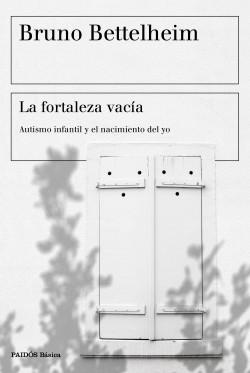 La fortaleza vacía - Bruno Bettelheim | Planeta de Libros