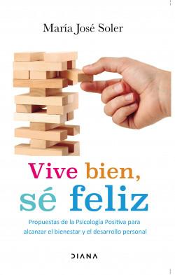 Vive bien. Sé feliz. - María José Soler | Planeta de Libros