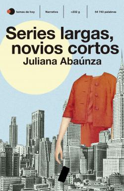 Series largas, novios cortos - Juliana Abaúnza   Planeta de Libros
