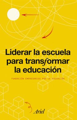Liderar la escuela para transformar la educación - Fundación Empresarios por la Educación | Planeta de Libros