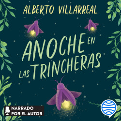 Anoche en las trincheras - Alberto Villarreal | Planeta de Libros