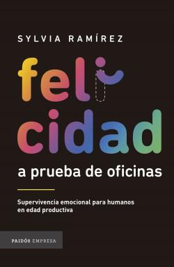 Felicidad a prueba de oficinas - Sylvia Ramírez | Planeta de Libros
