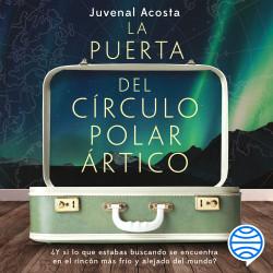 La puerta del Círculo Polar ártico - Juvenal Acosta | Planeta de Libros