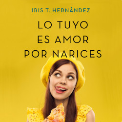 Lo tuyo es amor por narices - Iris T. Hernández   Planeta de Libros