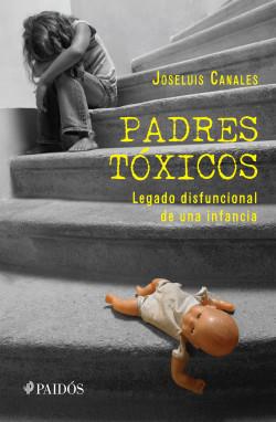 Padres tóxicos - Joseluis Canales   Planeta de Libros