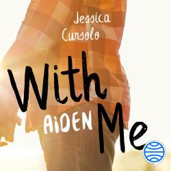 With me. Aiden - Jessica Cunsolo | Planeta de Libros