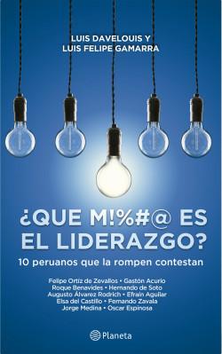 ¿ Qué M!#&@ es el liderazgo ? – Luis Davelouis,Luis Gamarra   Descargar PDF