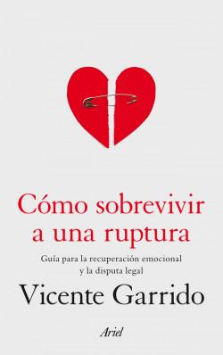 Cómo sobrevivir a una ruptura - Vicente Garrido Genovés | Planeta de Libros
