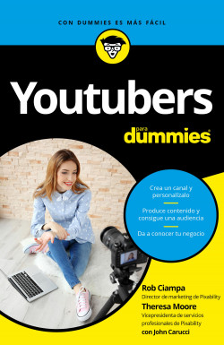 Youtubers para Dummies - Rob Ciampa,Theresa Moore,John Carucci | Planeta de Libros