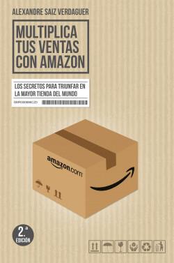 Multiplica tus ventas con Amazon - Alexandre Saiz Verdaguer | Planeta de Libros